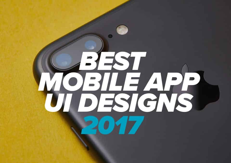 The Best Mobile App UI Designs of 2017