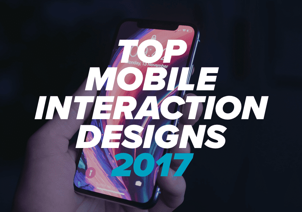 The Best Mobile Interaction Designs of 2017