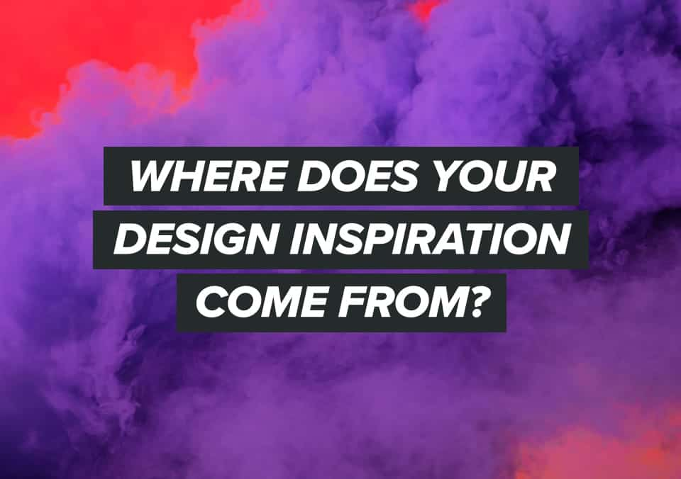 Where Does Your Design Inspiration Come From?