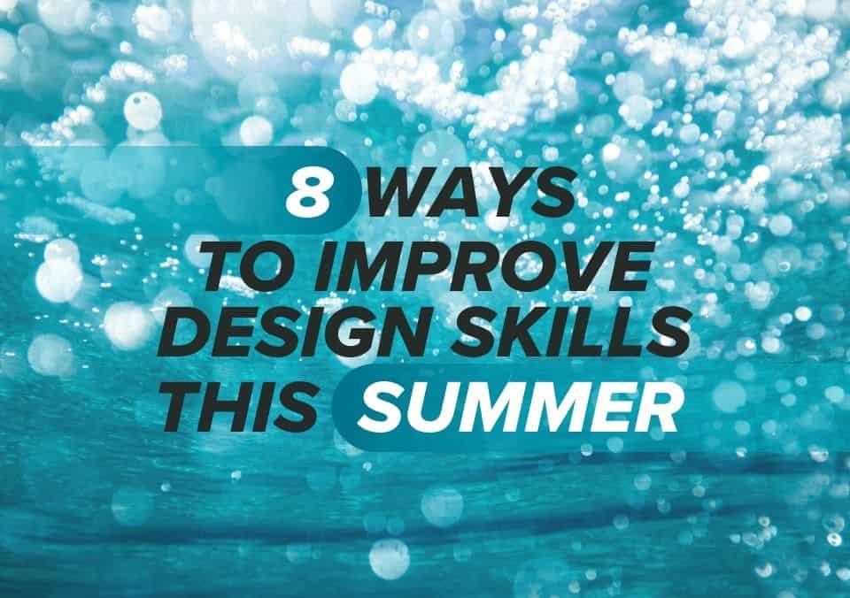 8 Ways to Improve Design Skills This Summer