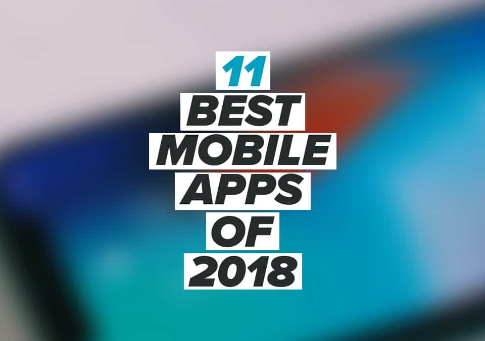 11 Best Mobile Apps of 2018