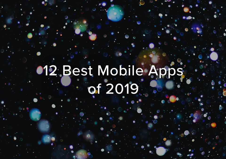 12 Best Mobile Apps of 2019